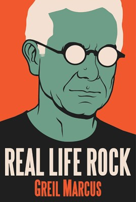 Greil Marcus Real Life Rock