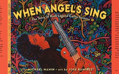 New Book Birthday! When Angels Sing: The Story of Carlos Santana illustrated by Jose Ramirez
