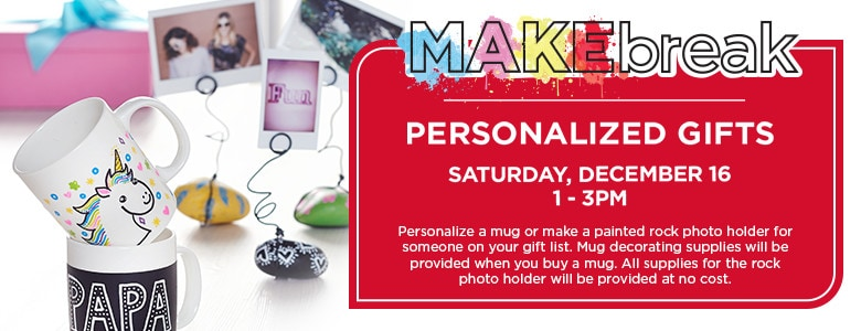 MAKEbreak: Personalized Gifts - Saturday, December 16, 1 - 3PM
