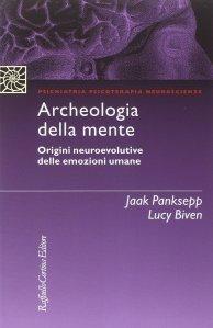 Archeologia della mente_Origini neuroevolutive delle emozioni umane_Panksepp e Biven