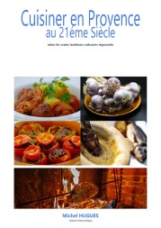 """""""Cuisiner en Provence au 21éme siècle"""" - Editions Terre d'Aigues - Michel HUGUES"""