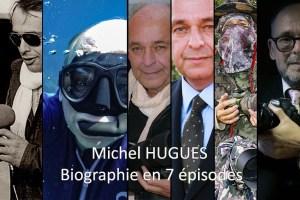 Michel HUGUES : BIOGRAPHIE en 7 épisodes - www.michelhugues.com