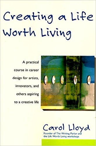 Book Review: Creating a Life Worth Living by Carol Lloyd