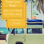 Going Away for the Holiday? How to Plan for a Blog Vacation
