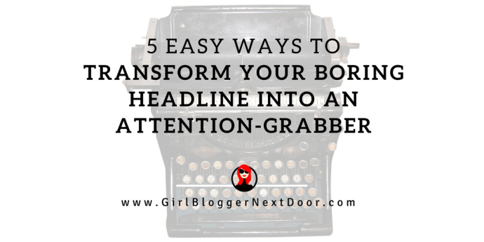 5-easy-ways-to-transform-your-boring-headline-into-an-attention-grabber