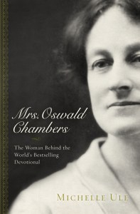 Chambers, Biddy Chambers, Oswald Chambers, Michelle Ule, Chambers media kit, My Utmost for His Highest, Mrs. Oswald Chambers