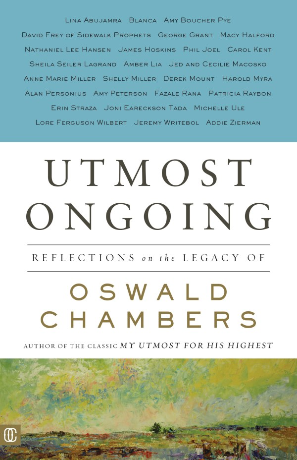 Utmost Ongoing, The Legacy of Oswald Chambers, Michelle Ule, My Utmost for His Highest, Joni Eareckson Tada, Patricia Raybon