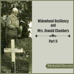 Widowhood Resiliency and Mrs. Oswald Chambers (Part II)