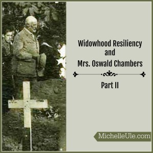 resiliency, widowhood, Mrs. Oswald Chambers, Biddy Chambers, WWI, Oswald Chambers, Zeitoun, Egypt, YMCA, mourning, poverty, skills
