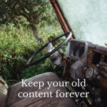 Keep your old content forever