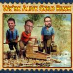 Were Alive Gold Rush