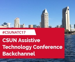 CSUN Assistive Technology Conference Backchannel, #CSUNATC17