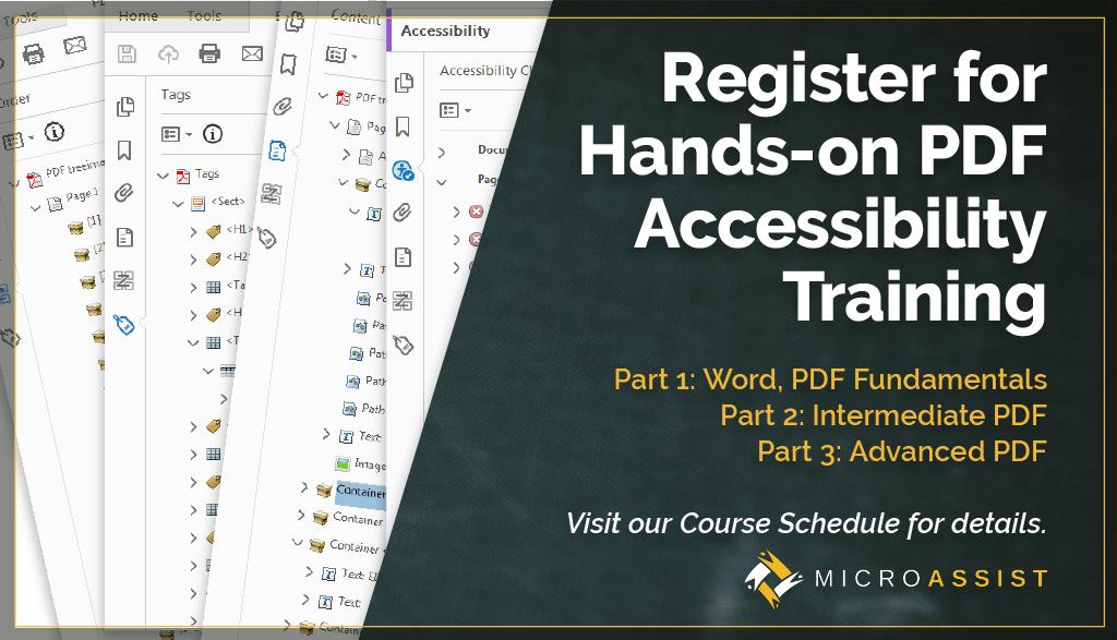 Register for Hands-On PDF Accessibility Training. Part 1: Word, PDF Fundamentals. Part 2: Intermediate PDF. Part 3: Advanced PDF. Visit our Course Schedule for details.