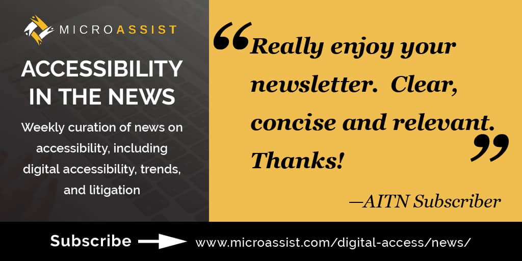 "Microassist Accessibility in the News: ""Really enjoy your newseltter. Clear, concise, and relevant. Thanks!"" —AITN Subscriber"