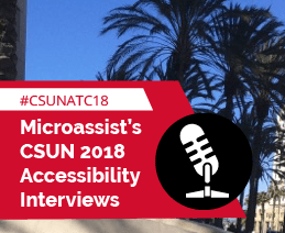 Microassist's CSUN 2018 Accessibility Interviews, #CSUNATC18