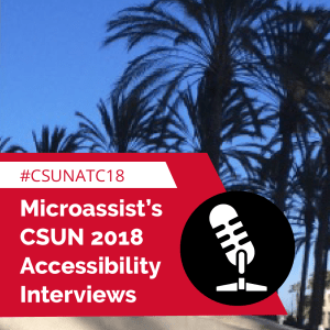 #CSUNATC18. Microassist's CSUN 2018 Accessibility Interviews