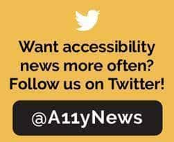 Follow Us on Twitter for more A11yNews