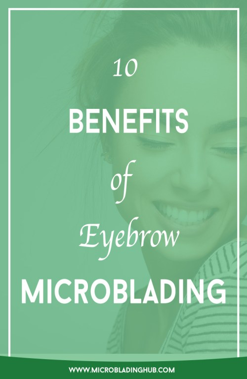 Is microblading for you? Read on to find out the 10 best benefits of getting eyebrow microblading.