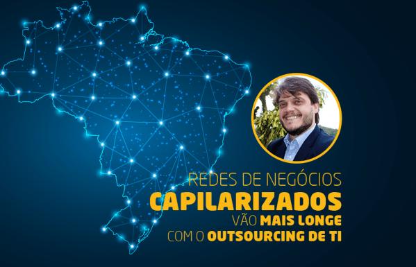 Redes de negócios capilarizados vão mais longe com Outsourcing de TI