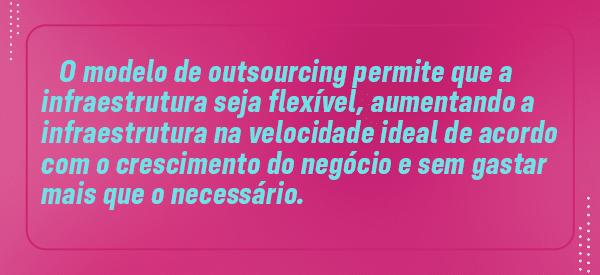 O modelo de outsourcing de TI permite que a infraestrutura de TI da empresa seja flexível para os dados da sua empresa, aumentando na velocidade ideal de acordo com o crescimento do negócio e sem gastar mais que o necessário.
