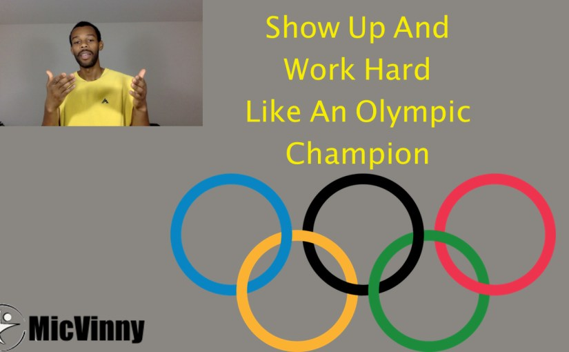 Why You Need To Show Up And Work Hard Like An Olympic Champion
