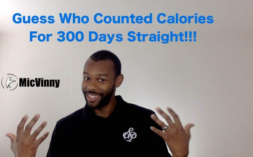 """""""Guess who counted calories for 300 days straight"""" -MicVinny"""