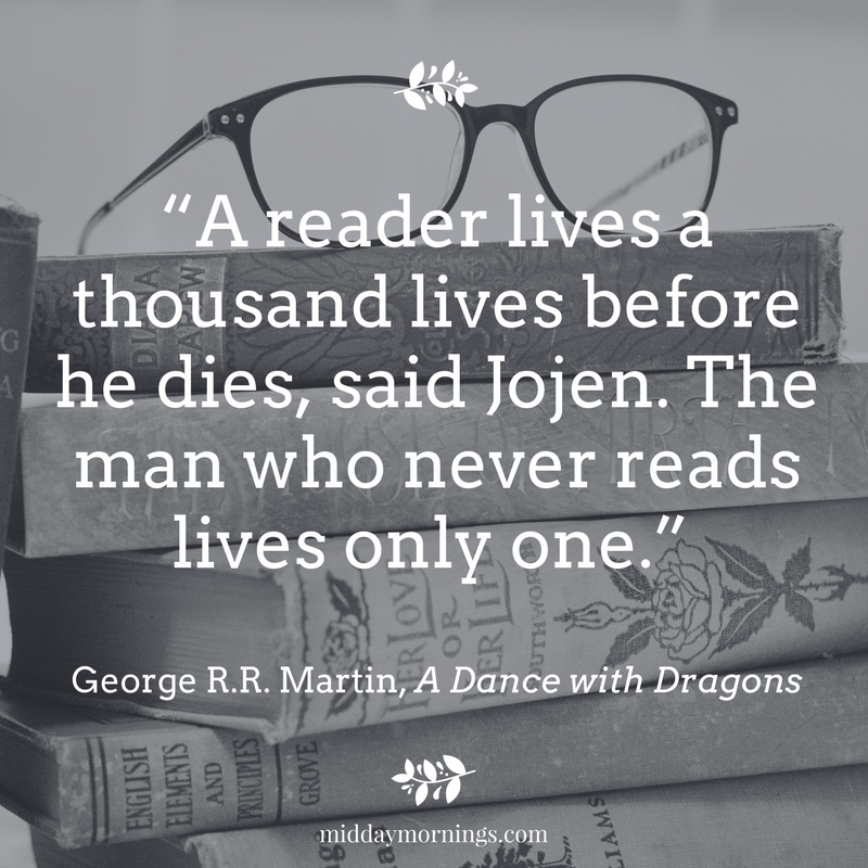 """""""A reader lives a thousand lives before he dies, said Jojen. The man who never reads lives only one."""" - George R.R. Martin 