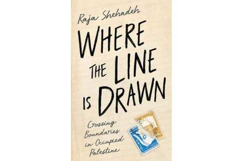 here the line is drawn, crossing the boundaries in occupied Palestine by Raja Shehadeh