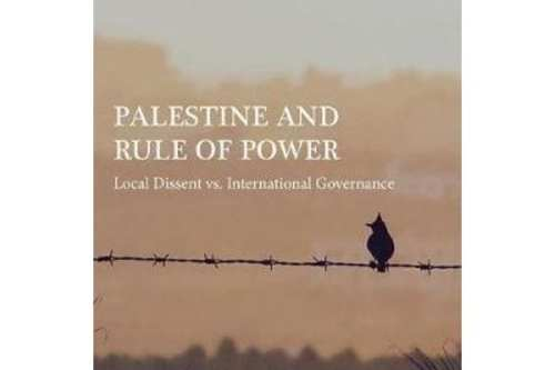 Palestine and Rule of Power. Local Dissent vs International Governance