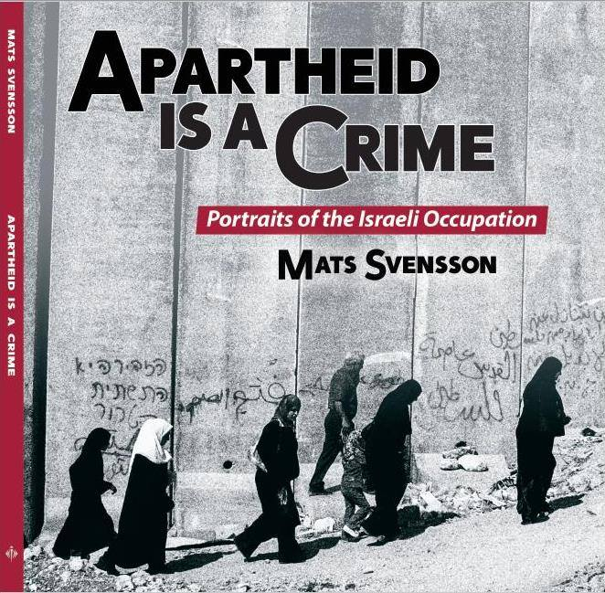 Apartheid is a Crime: Portraits of the Israeli Occupation by Mats Svensson