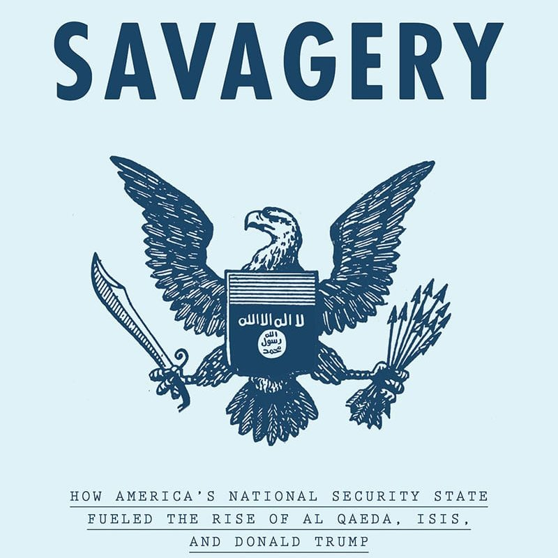 The Management of Savagery: How America's National Security State Fueled the Rise of Al Qaeda, ISIS, and Donald Trump