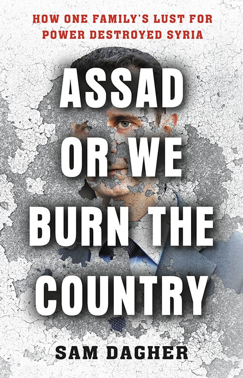 Assad or We Burn The Country: How One Family's Lust for Power