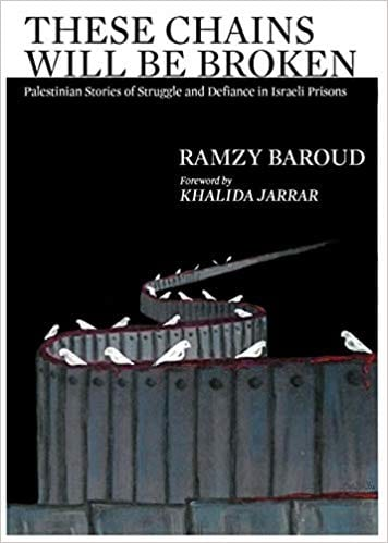 These Chains Will Be Broken. Palestinian Stories of Struggle and Defiance in Israeli Prisons