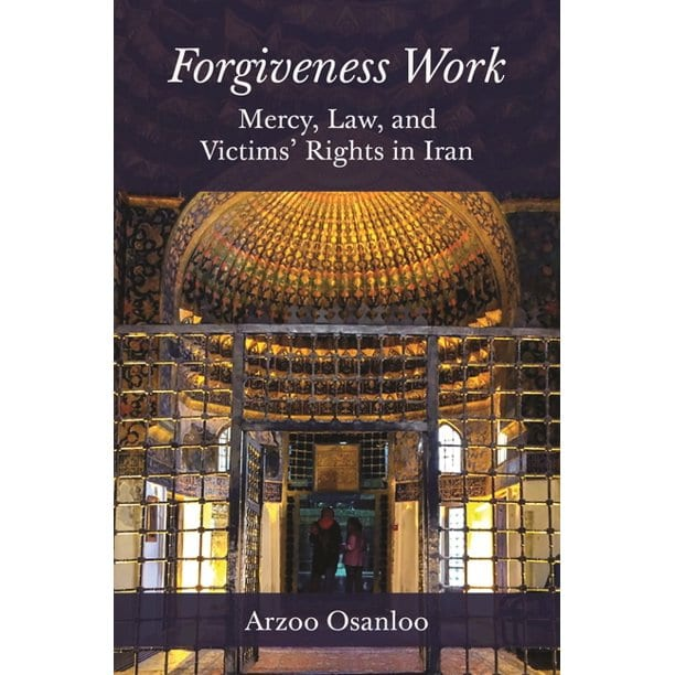 Forgiveness Work: Mercy, Law and Victims' Rights in Iran