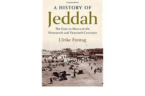A History of Jeddah: The Gate to Mecca in the Nineteenth and Twentieth Centuries