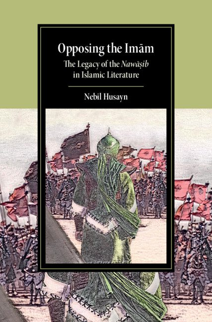 Opposing the Imam: The Legacy of the Nawasib in Islamic Literature