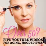 Over 50? Five Great YouTube Videos to Help You Deal with Aging, Hooded Eyes