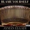 Blame Yourself by Ayman Elgadi
