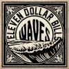 Eleven Dollar Bills-Waves