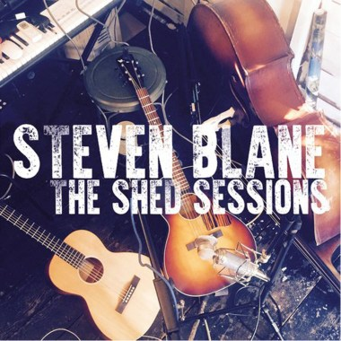 Steven Blane Band Delivers Sonic Goodness and Masterful Songwriting on The Shed Sessions