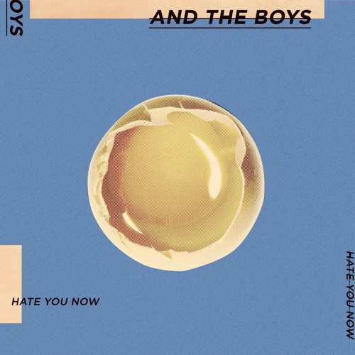 And The Boys-Hate You Now