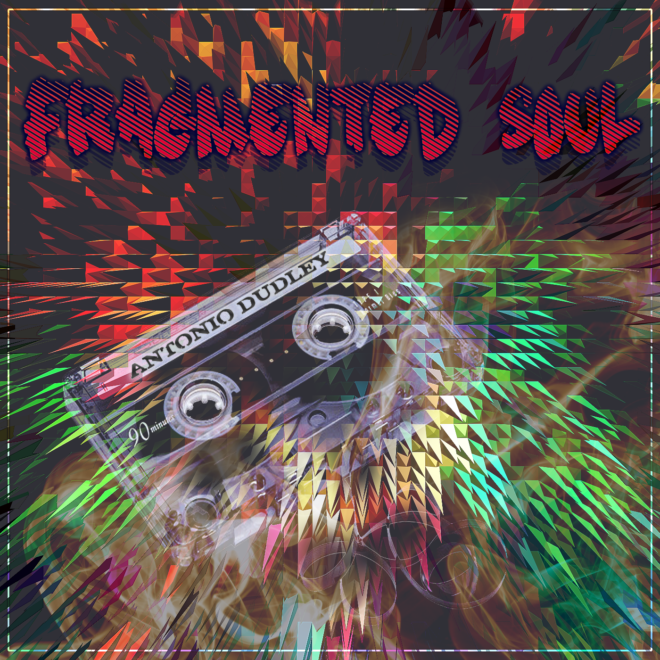 Antonio Dudley - Fragmented Soul
