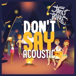 James Barre Delivers Contagious and Irresistible Acoustic Pop on Don't Say