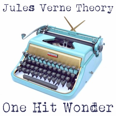 Jules Verne Theory Release New Single (and Video), One Hit Wonder