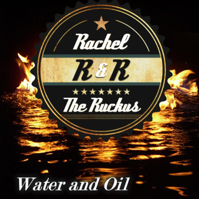 Rachel and The Ruckus-Water and Oil