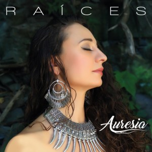 Auresia Combines World, Reggae and Roots Music Into An Infectious Pop Package, Raíces Now Available
