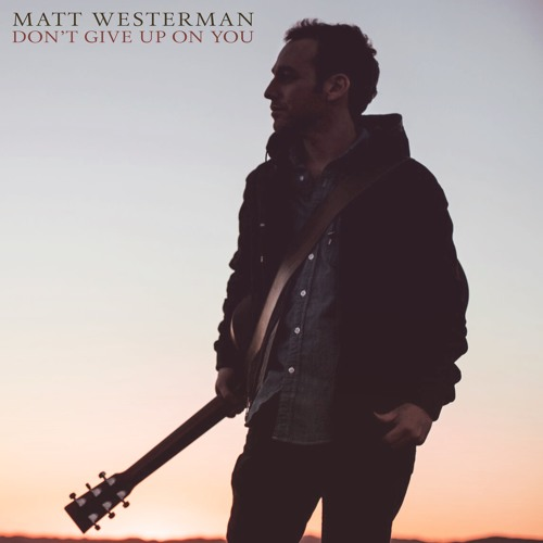 Matt Westerman-Dont Give Up On You