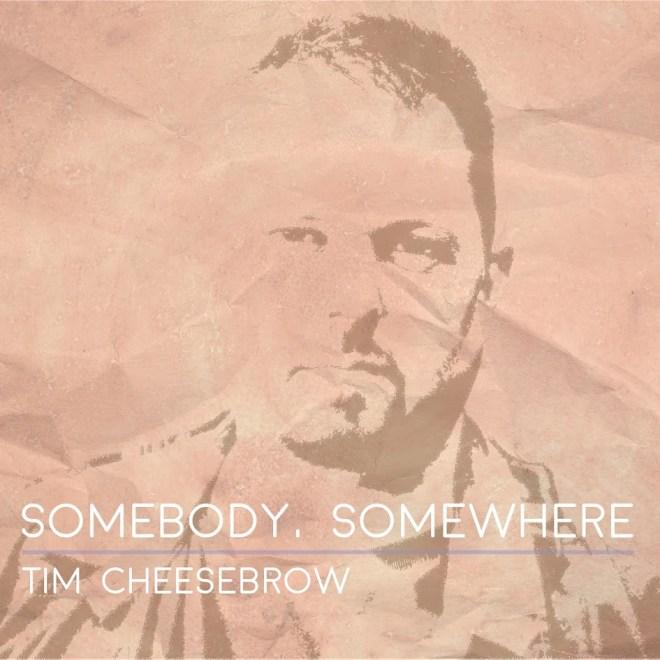 Tim Cheesebrow-Somebody Somewhere