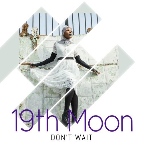 19th Moon-Don't Wait