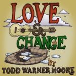 Todd Warner Moore-Love and Change